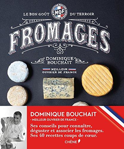 Meilleurs Ouvriers de France - Fromages - Le goût des terroirs par Dominique Bouchait