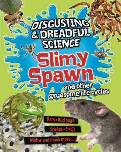 Disgusting and Dreadful Science: Slimy Spawn and Other Gruesome Life Cycles by Anna Claybourne (27-Nov-2014) Hardcover