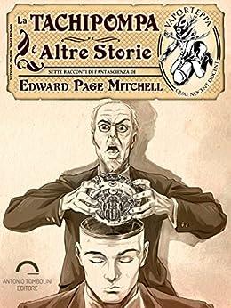 La Tachipompa e altre storie (Vaporteppa (Vekkiume) Vol. 3) di [Edward Page Mitchell]