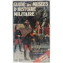 Guide des musées d'histoire militaire : 400 musées en France (Militaria illustria)