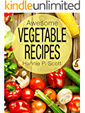 Awesome Vegetable Recipes (Vegetables Cookbook): Quick and Easy Recipes That Are Healthy! (Quick and Easy Cooking Book 1) (English Edition)