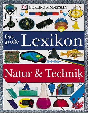 Das große Lexikon Natur und Technik