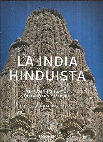 La India Hinduista: Templos Y Santuarios De Kajuraho A Madurai por Henri Stierlin