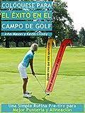 Image de Colóquese para el Éxito en el Campo de Golf: Una Simple Rutina Pre-tiro para una Mejor Puntería y Alineación