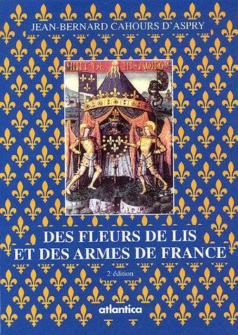Des fleurs de lis et des armes de France : Légendes, Histoire et Symbolisme par Jean-Bernard Cahours d'Aspry