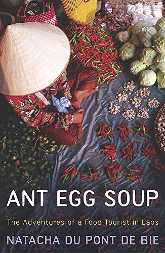 Ant Egg Soup: The Adventures Of A Food Tourist In Laos PDF Books