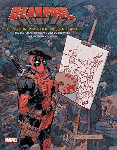 Deadpool - Der Söldner mit der großen Klappe: Die besten Artworks aus drei Jahrzehnten (Manning Cover)