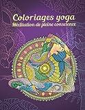 Coloriages yoga - Méditation de pleine conscience: La paix intérieure retrouvée grâce aux mandalas (Poses de yoga, Zen, Méditation)