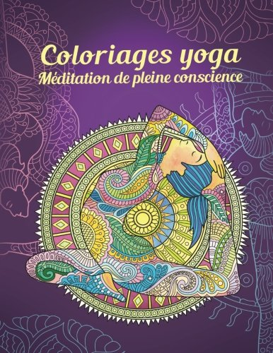 Coloriages yoga — Méditation de pleine conscience: La paix intérieure retrouvée grâce aux mandalas (Poses de yoga, Zen, Méditation)