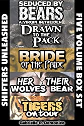 Shifters Unleashed (Five Volume Box Set - Seduced By Bears, Drawn to the Pack, Bride of the Pride, Her Wolves Their Bear and Tigers on Tour)