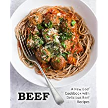 Beef: A New Beef Cookbook with Delicious Beef Recipes (English Edition)