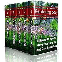 Gardening 2017: 5 Books On How To Grow Your Favorite Food On A Small Area: (Gardening Books, Herbal Tea, Better Homes Gardens, Herbs) (English Edition)