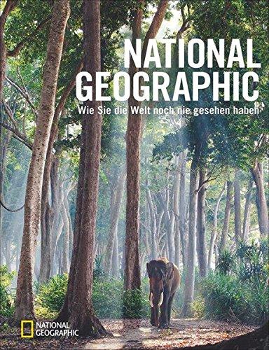 Bildband Fotografie: NATIONAL GEOGRAPHIC. Wie Sie die Welt noch nie gesehen haben. Seltene und außergewöhnliche Naturbilder von Frans Lanting, Art Wolfe und Stephen Alvarez und anderen. -