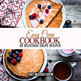 Easy Crepe Cookbook: 50 Delicious Crepe Recipes (Crepe Recipes, Crepe Cookbook, Breakfast Recipes, Breakfast Cookbook Book 1) (English Edition)