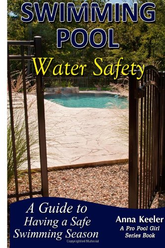 Swimming Pool Water Safety: A Guide to Having a Safe Swimming Season (Swimming Pool Ownership and Care) (Pro Series Pools)