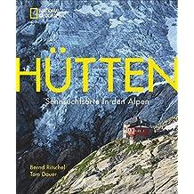 Bildband Alpen: Hütten. Sehnsuchtsorte in den Alpen. National Geographic beschreibt die schönsten Wanderziele in Südtirol, Bayern, Österreich und der Schweiz und ihre Entstehungsgeschichten und Küche