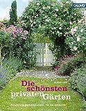 Die schönsten privaten Gärten: Persönliche Gartenparadiese - für Sie entdeckt! - Oliver Kipp