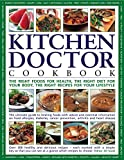 The Kitchen Doctor Cookbook: The right foods for health, the right diet for your body, the right recipes for your lifestyle: the ultimate guide to so you can see at a glance which to choose
