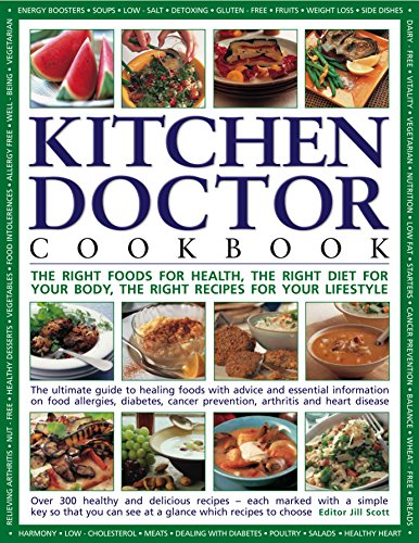 The Kitchen Doctor Cookbook: The right foods for health, the right diet for your body, the right recipes for your lifestyle: the ultimate guide to ... so you can see at a glance which to choose