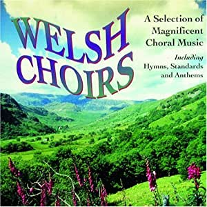 Welsh Choirs: A Selection of Magnificent Choral Music