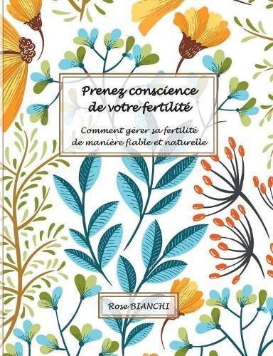 Prenez conscience de votre fertilité: Comment gérer sa fertilité de manière fiable et naturelle par Rose Bianchi