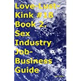 Love-Lust-Kink #18 Book 2. Sex Industry Job-Business Guide (English Edition)