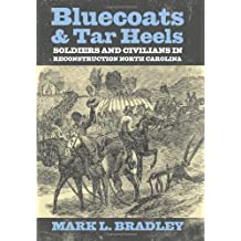 Bluecoats and Tar Heels: Soldiers and Civilians in Reconstruction North Carolina (New Directions In Southern History) by Mark L Bradley (2009-01-30)