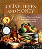 Olive Trees and Honey: A Treasury of Vegetarian Recipes from Jewish Communities Around the World by Marks, Gil 1st (first) Edition [Hardcover(2004/11/16)]