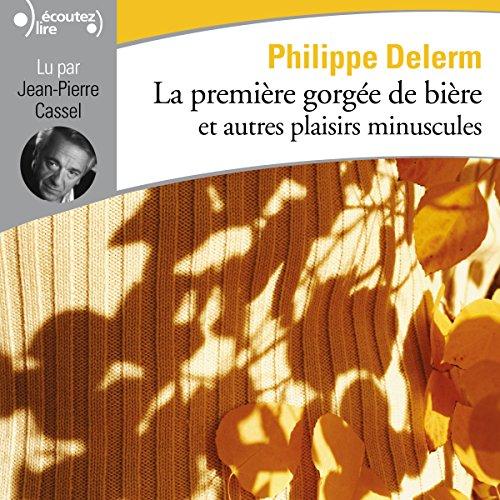 La première gorgée de bière et autres plaisirs minuscules par Philippe Delerm