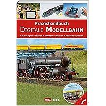 Praxishandbuch Digitale Modellbahn - Grundlagen - Fahren - Steuern - Melden - Fahrdienst leiten, (inkl. DVD)