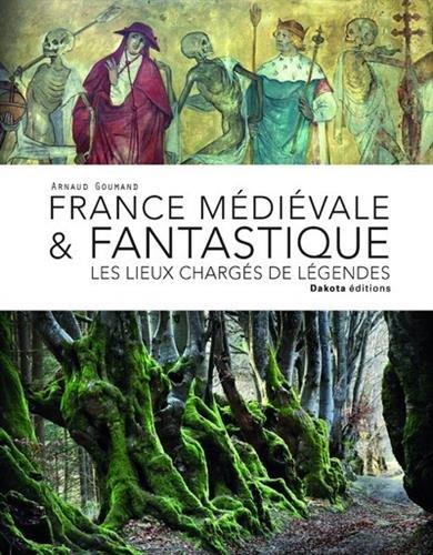 France médiévale & fantastique : les lieux chargés de légendes