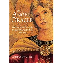 The Angel Oracle: Working with the Angels for Guidance, Inspiration and Love by Ambika Wauters (2016-03-15)