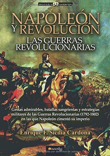 Napoleón y Revolución: las Guerras revolucionarias: (Versión sin solapas)
