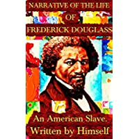 Narrative Of The Life Of Frederick Douglass: By Frederick Douglass (Illustrated And Unabridged) (English Edition)