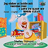 Jeg elsker at holde mit værelse rent I Love to Keep My Room Clean (Danish English Bilingual Collection) (English Edition)