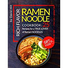 Rich flavor ramen noodle. Cookbook: 25 recipes for a true lover of ramen noodles. Full Color (English Edition)