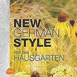 New German Style für den Hausgarten: Moderne Gartengestaltung pflegeleicht und dauerschön