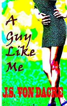 A Guy Like Me: (Short Story) by [von Dacre, J.S.]
