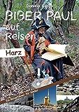 Biber Paul auf Reisen: Der Harz