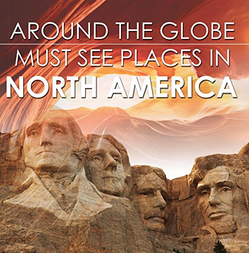 Around The Globe - Must See Places in North America: North America Travel Guide for Kids (Children's Explore the World Books) (English Edition)