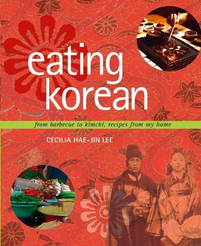 Eating Korean: from Barbecue to Kimchi, Recipes from My Home by Lee, Cecilia Hae-Jin (2005) Hardcover