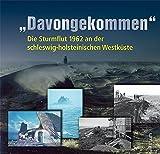 """""""Davongekommen"""": Die Sturmflut 1962 an der schleswig-holsteinischen Westküste - Katrin Schäfer"""