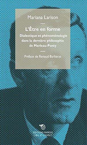 L'Être en forme: Dialectique et phénoménologie dans la dernière philosophie de Merleau-Ponty par Mariana Larison