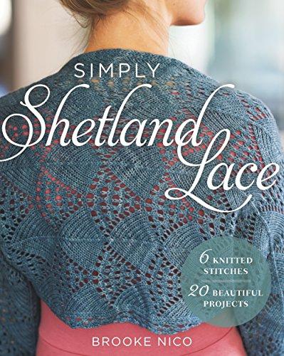 Simply Shetland Lace: 6 Knitted Stitches, 20 Beautiful Projects (Shetland Knitting Lace)