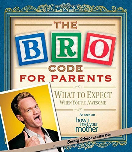 Bro Code for Parents: What to Expect When You're Awesome by Barney Stinson (2012-10-02)