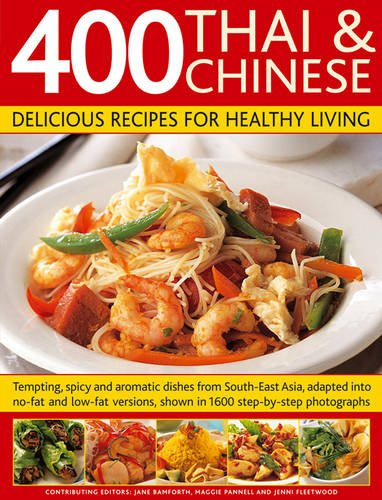 400 Thai & Chinese Delicious Recipes for Healthy Living: Tempting, Spicy and Aromatic Dishes from South East Asia, Adapted into No-Fat and Low-Fat Versions, Shown in 1600 Step-by-Step Photographs