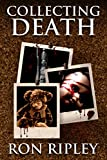 Collecting Death (Haunted Collection Series Book 1) by Ron Ripley