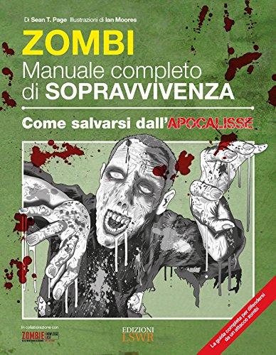 Zombie. Manuale completo di sopravvivenza. Come salvarsi dall\'apocalisse