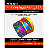 AUTODESK FUSION 360 EXERCISES: 200 Practice Drawings For FUSION 360 and Other Feature-Based Modeling Software (English…