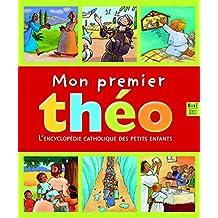 Mon premier théo : L'encyclopédie catholique des petits enfants